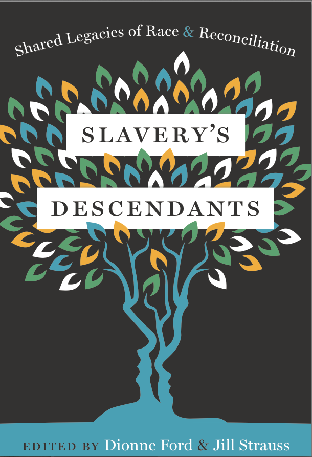 Slavery's Descendants Edited by Dionne Ford